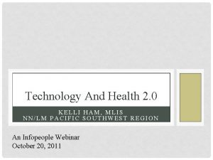 Technology And Health 2 0 KELLI HAM MLIS