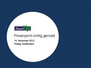Powerpoint richtig genutzt 14 November 2012 Philipp Greifenstein