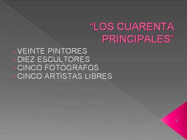 LOS CUARENTA PRINCIPALES VEINTE PINTORES DIEZ ESCULTORES CINCO