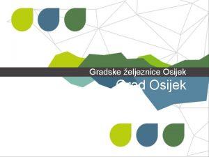 Gradske eljeznice Osijek Grad Osijek Gradske eljeznice Osijek