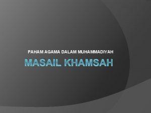 PAHAM AGAMA DALAM MUHAMMADIYAH MASAIL KHAMSAH Masail Khamsah