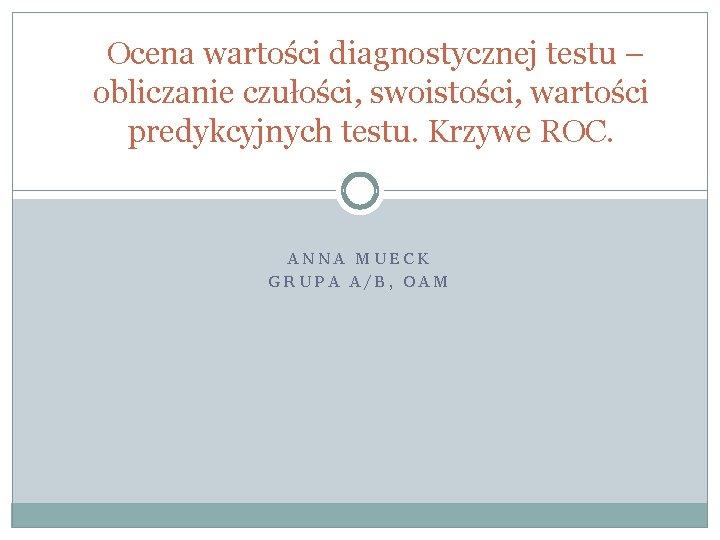 Ocena wartoci diagnostycznej testu obliczanie czuoci swoistoci wartoci
