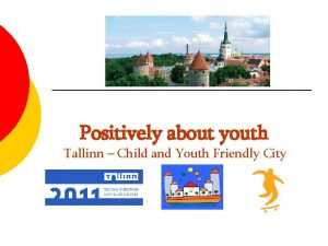 Positively about youth Tallinn Child and Youth Friendly