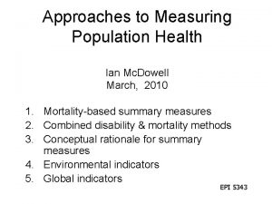 Approaches to Measuring Population Health Ian Mc Dowell