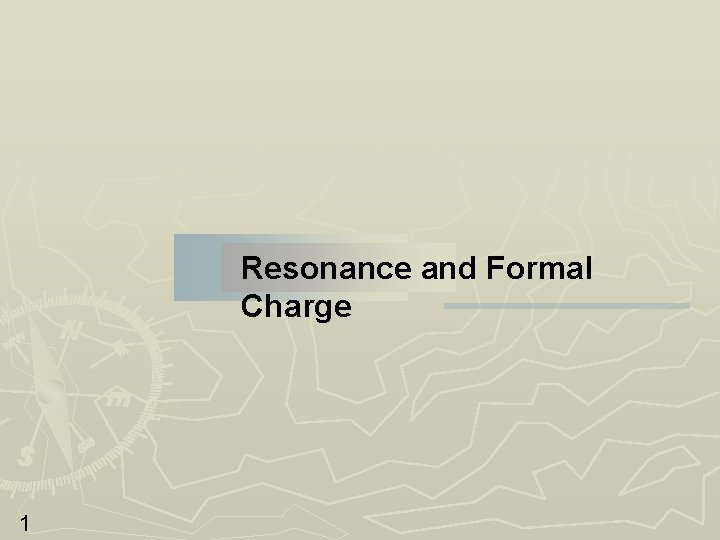Resonance and Formal Charge 1 Resonance and Formal