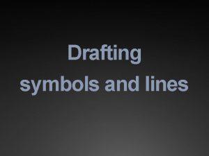 Drafting symbols and lines Drafting Symbols Drafting Lines