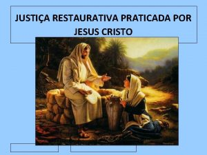 JUSTIA RESTAURATIVA PRATICADA POR JESUS CRISTO Jesus e