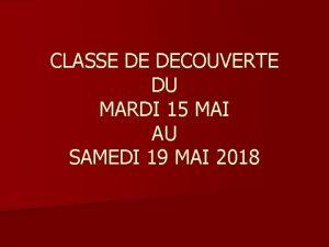 CLASSE DE DECOUVERTE DU MARDI 15 MAI AU