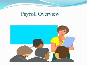 Payroll Overview View this slide show with the