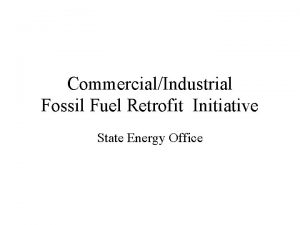 CommercialIndustrial Fossil Fuel Retrofit Initiative State Energy Office