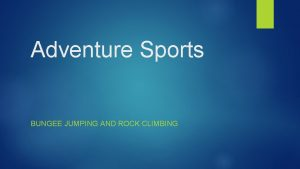 Adventure Sports BUNGEE JUMPING AND ROCK CLIMBING Bungee