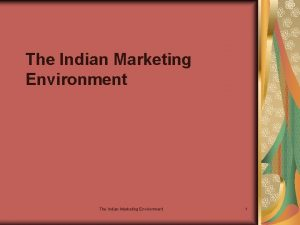 The Indian Marketing Environment 1 The Indian Marketing