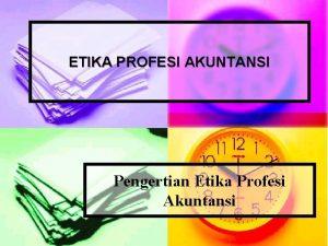 ETIKA PROFESI AKUNTANSI Pengertian Etika Profesi Akuntansi 1