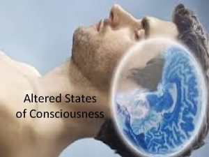 Altered States of Consciousness What are Altered States