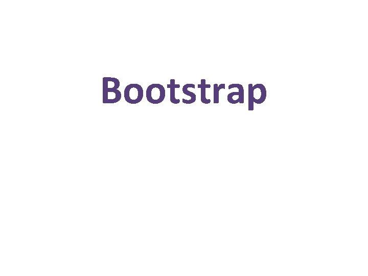 Bootstrap ta je bootstrap Bootstrap je framework za