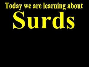 T Madas T Madas The term surd is