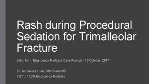 Rash during Procedural Sedation for Trimalleolar Fracture Saint