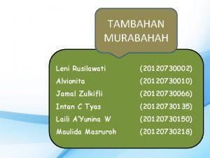 TAMBAHAN MURABAHAH Leni Rusilawati 20120730002 Alvionita 20120730010 Jamal