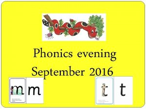 Phonics evening September 2016 The aims of this
