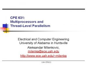 CPE 631 Multiprocessors and ThreadLevel Parallelism Electrical and