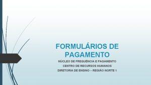 FORMULRIOS DE PAGAMENTO NCLEO DE FREQUNCIA E PAGAMENTO