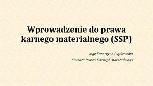 Wprowadzenie do prawa karnego materialnego SSP mgr Katarzyna