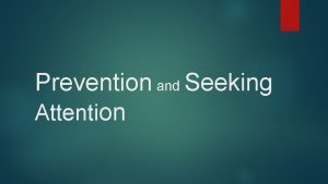 Prevention and Seeking Attention PRIMARY PREVENTION Five ways