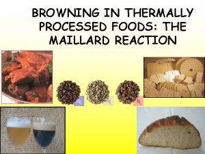 BROWNING IN THERMALLY PROCESSED FOODS THE MAILLARD REACTION