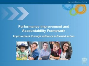Performance Improvement and Accountability Framework Improvement through evidence