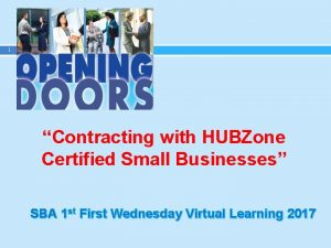 1 Contracting with HUBZone Certified Small Businesses SBA
