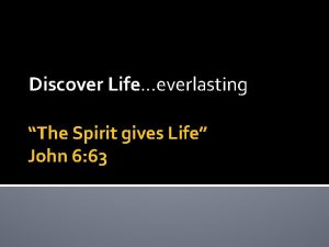 Discover Life Life everlasting The Spirit gives Life