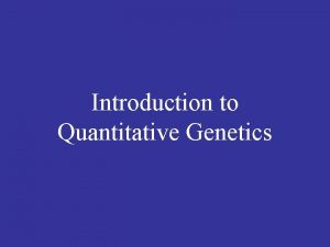 Introduction to Quantitative Genetics Quantitative Characteristics Many organisms