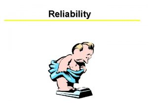 Reliability Evaluation of Measurement Instruments Reliability has to