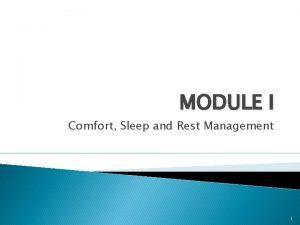 MODULE I Comfort Sleep and Rest Management 1