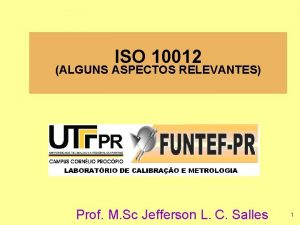 ISO 10012 ALGUNS ASPECTOS RELEVANTES Prof M Sc