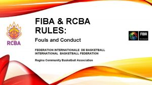 FIBA RCBA RULES Fouls and Conduct FEDERATION INTERNATIONALE