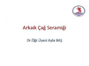 Arkaik a Seramii Dr r yesi Ayla BA