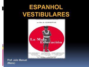 ESPANHOL VESTIBULARES Prof Julio Manuel Man EL ARTCULO