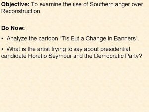 Objective To examine the rise of Southern anger