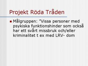 Projekt Rda Trden n Mlgruppen Vissa personer med