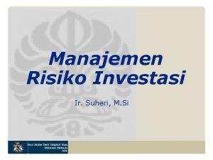 Manajemen Risiko Investasi Ir Suheri M Si Pasca
