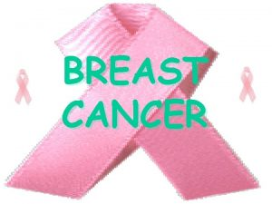 BREAST CANCER Breast Cancer Breast cancer is second