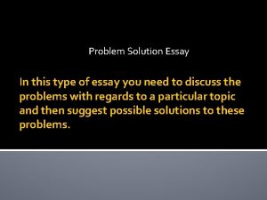 Problem Solution Essay In this type of essay