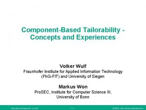 ComponentBased Tailorability Concepts and Experiences Volker Wulf Fraunhofer