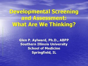 Developmental Screening and Assessment What Are We Thinking