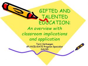 GIFTED AND TALENTED EDUCATION An overview with classroom