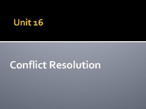 Unit 16 Conflict Resolution Unit 16 Introduction Conflict