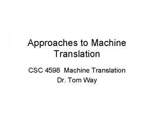 Approaches to Machine Translation CSC 4598 Machine Translation