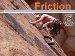 Friction FRICTION What factors determine the strength of