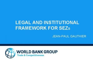 LEGAL AND INSTITUTIONAL FRAMEWORK FOR SEZS JEANPAUL GAUTHIER